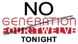 No Generation 412 tonight